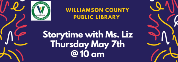 Williamson County Public Library Storytime with Ms. LIz Thursday May 7th at 10 am