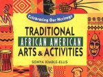 Traditional African American Arts and Activities by Sonya Kimble-Ellis